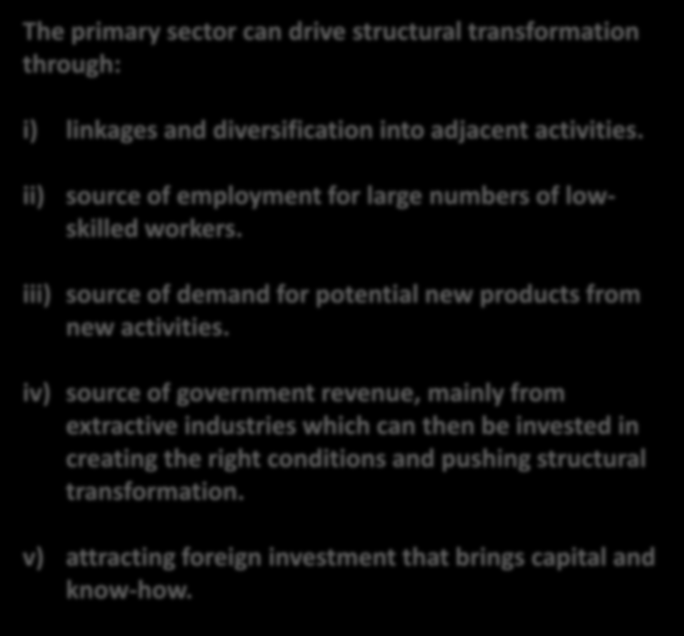 Africa -development Our aims The primary sector can drive structural transformation through: i) linkages and diversification into adjacent activities.