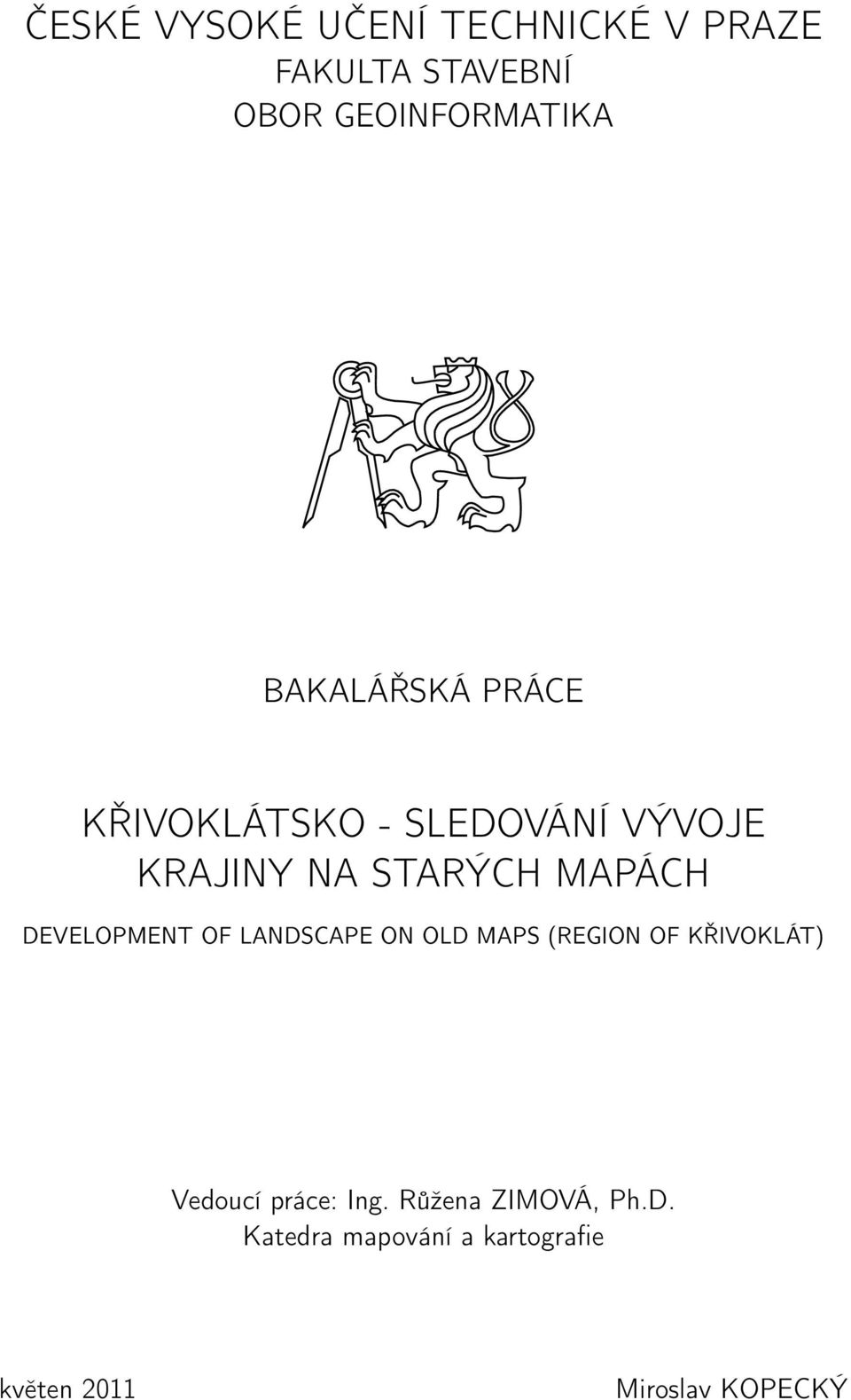 DEVELOPMENT OF LANDSCAPE ON OLD MAPS (REGION OF KŘIVOKLÁT) Vedoucí práce: