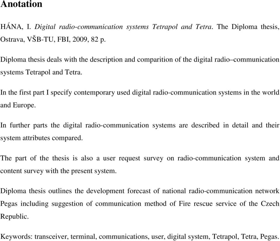 In the first part I specify contemporary used digital radio-communication systems in the world and Europe.