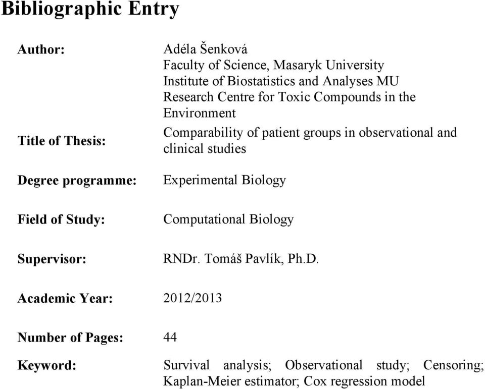 observational and clinical studies Experimental Biology Field of Study: Computational Biology Supervisor: RNDr
