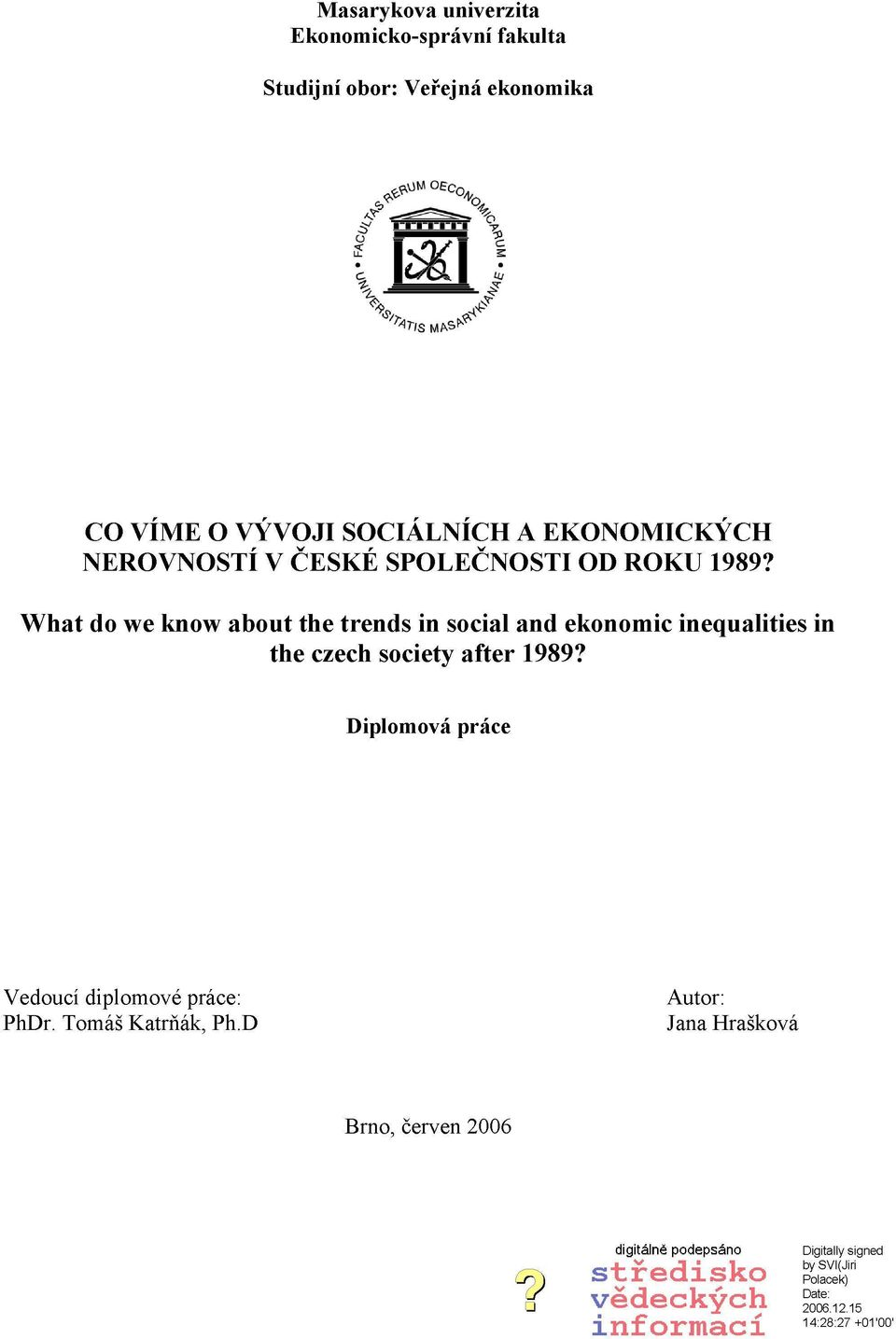 What do we know about the trends in social and ekonomie inequalities in the czech society after 1989?