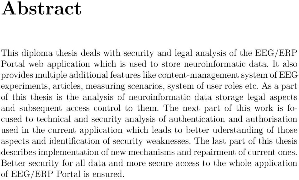 As a part of this thesis is the analysis of neuroinformatic data storage legal aspects and subsequent access control to them.