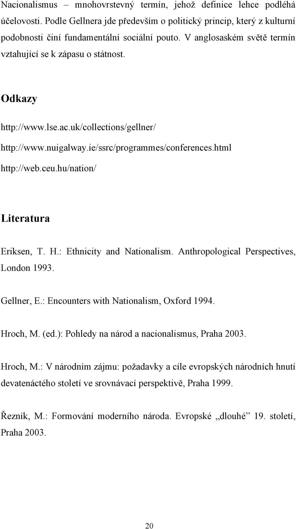 hu/nation/ Literatura Eriksen, T. H.: Ethnicity and Nationalism. Anthropological Perspectives, London 1993. Gellner, E.: Encounters with Nationalism, Oxford 1994. Hroch, M. (ed.
