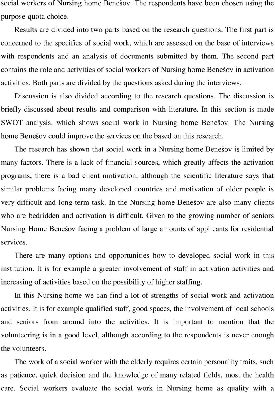 The second part contains the role and activities of social workers of Nursing home Benešov in activation activities. Both parts are divided by the questions asked during the interviews.