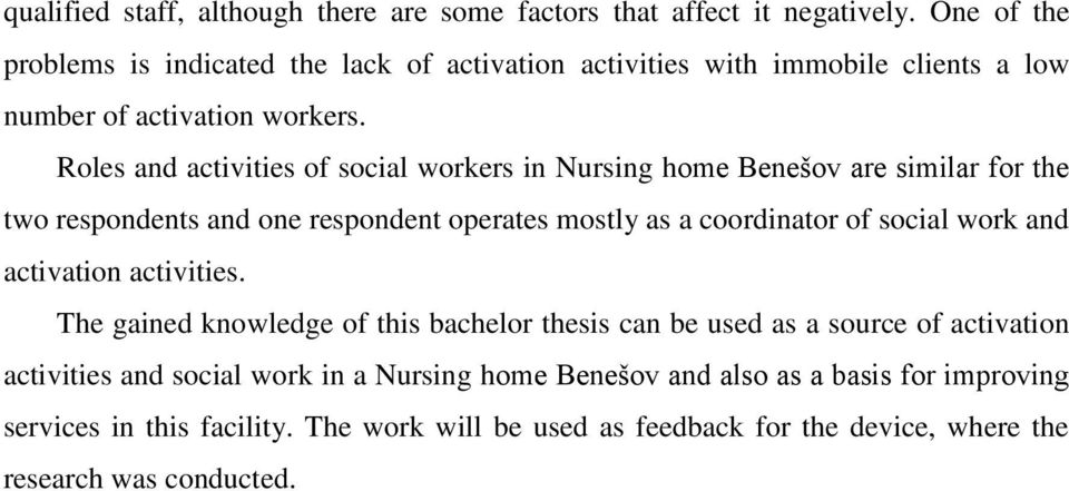 Roles and activities of social workers in Nursing home Benešov are similar for the two respondents and one respondent operates mostly as a coordinator of social work