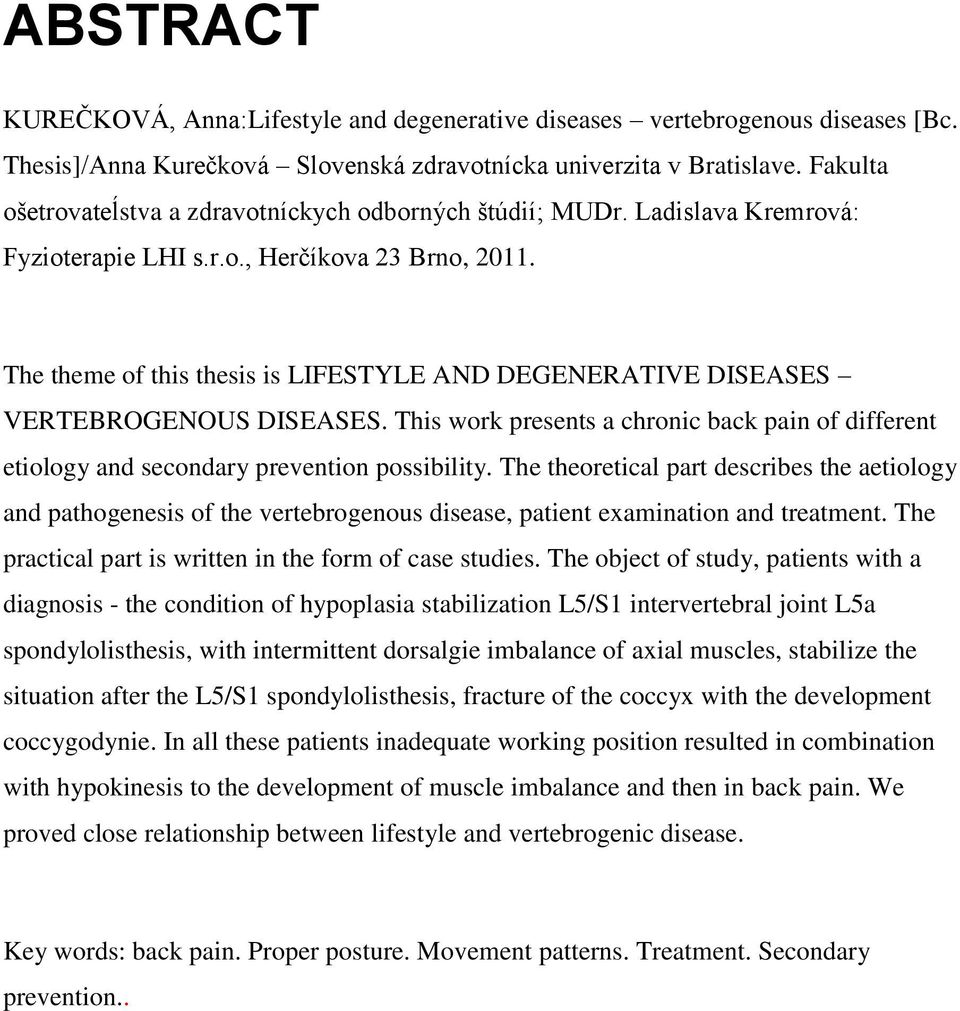 The theme of this thesis is LIFESTYLE AND DEGENERATIVE DISEASES VERTEBROGENOUS DISEASES. This work presents a chronic back pain of different etiology and secondary prevention possibility.