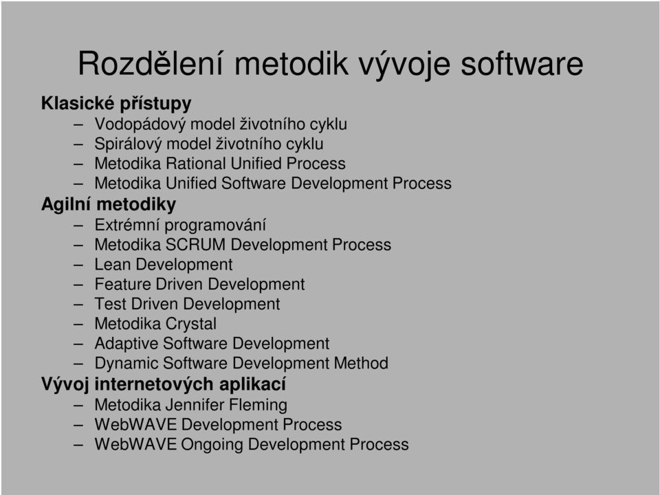 Lean Development Feature Driven Development Test Driven Development Metodika Crystal Adaptive Software Development Dynamic Software