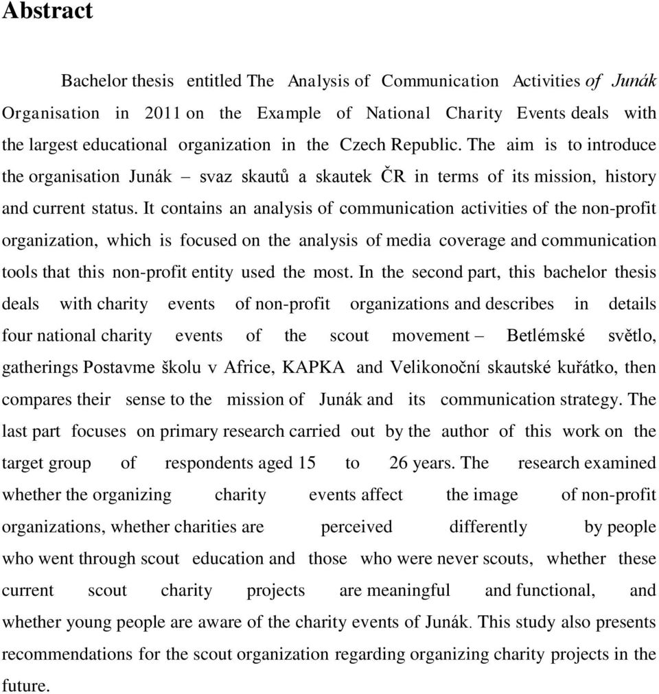 It contains an analysis of communication activities of the non-profit organization, which is focused on the analysis of media coverage and communication tools that this non-profit entity used the