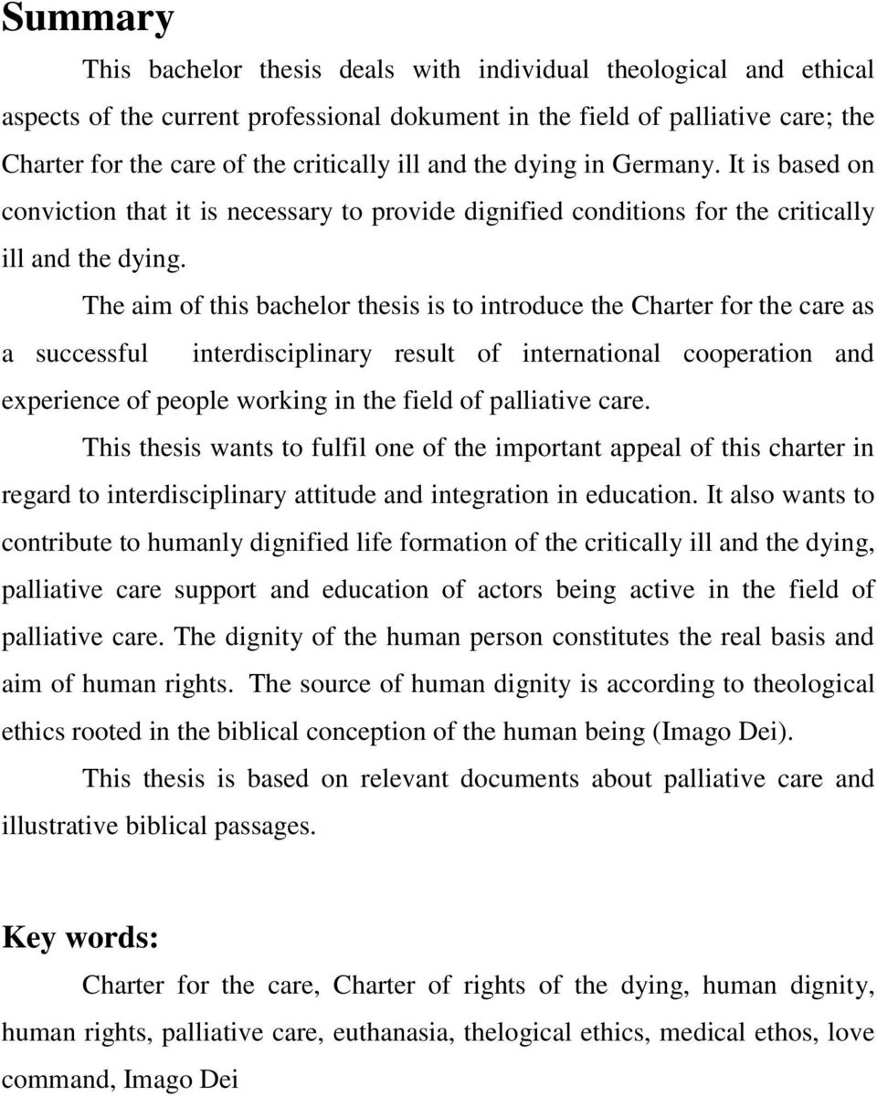 The aim of this bachelor thesis is to introduce the Charter for the care as a successful interdisciplinary result of international cooperation and experience of people working in the field of