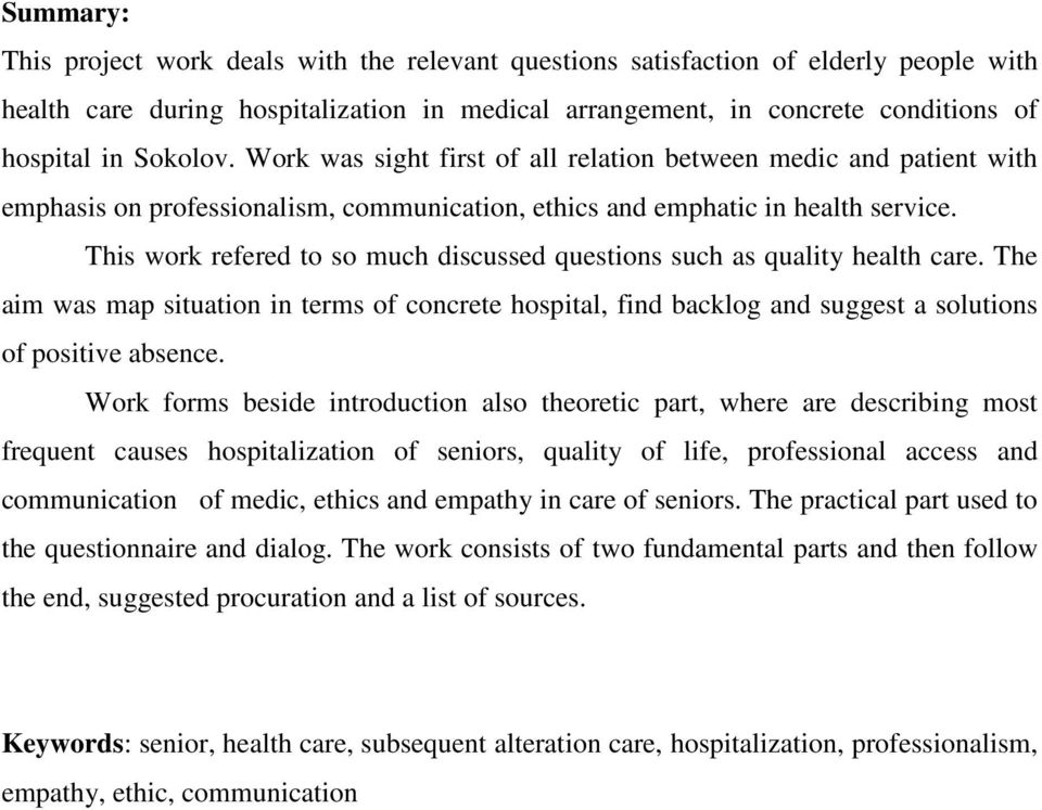 This work refered to so much discussed questions such as quality health care. The aim was map situation in terms of concrete hospital, find backlog and suggest a solutions of positive absence.