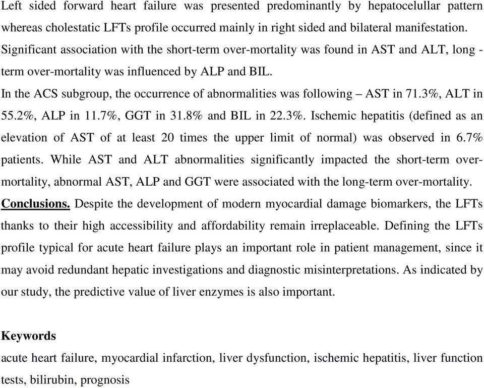 In the ACS subgroup, the occurrence of abnormalities was following AST in 71.3%, ALT in 55.2%, ALP in 11.7%, GGT in 31.8% and BIL in 22.3%. Ischemic hepatitis (defined as an elevation of AST of at least 20 times the upper limit of normal) was observed in 6.