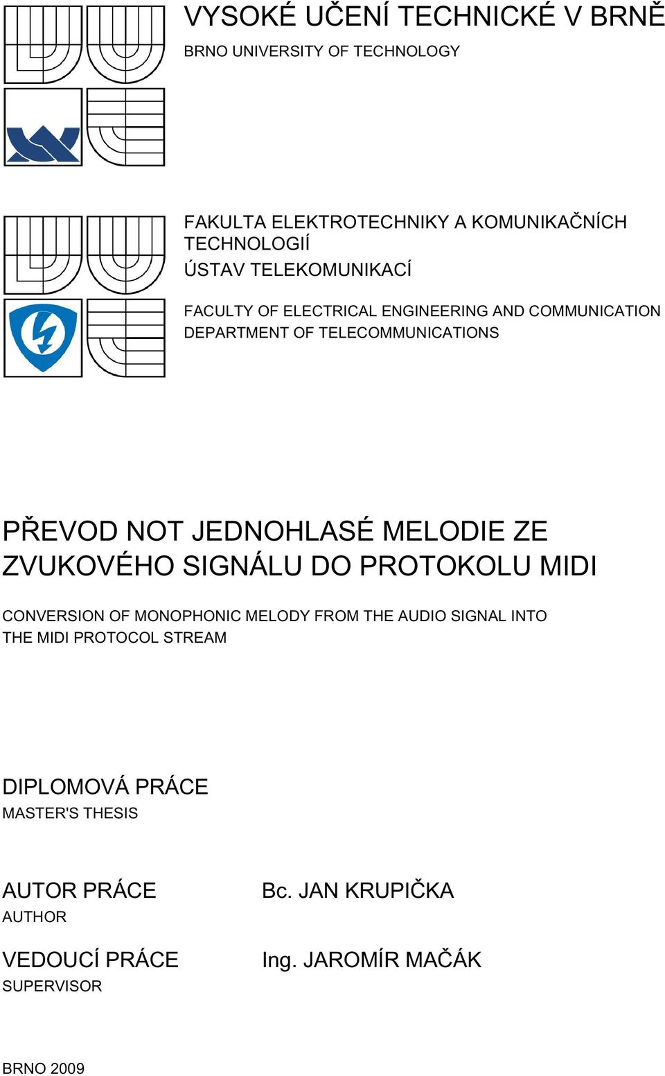 MELODIE ZE ZVUKOVÉHO SIGNÁLU DO PROTOKOLU MIDI CONVERSION OF MONOPHONIC MELODY FROM THE AUDIO SIGNAL INTO THE MIDI