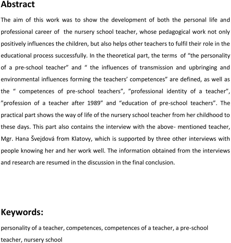 In the theoretical part, the terms of the personality of a pre-school teacher and the influences of transmission and upbringing and environmental influences forming the teachers competences are