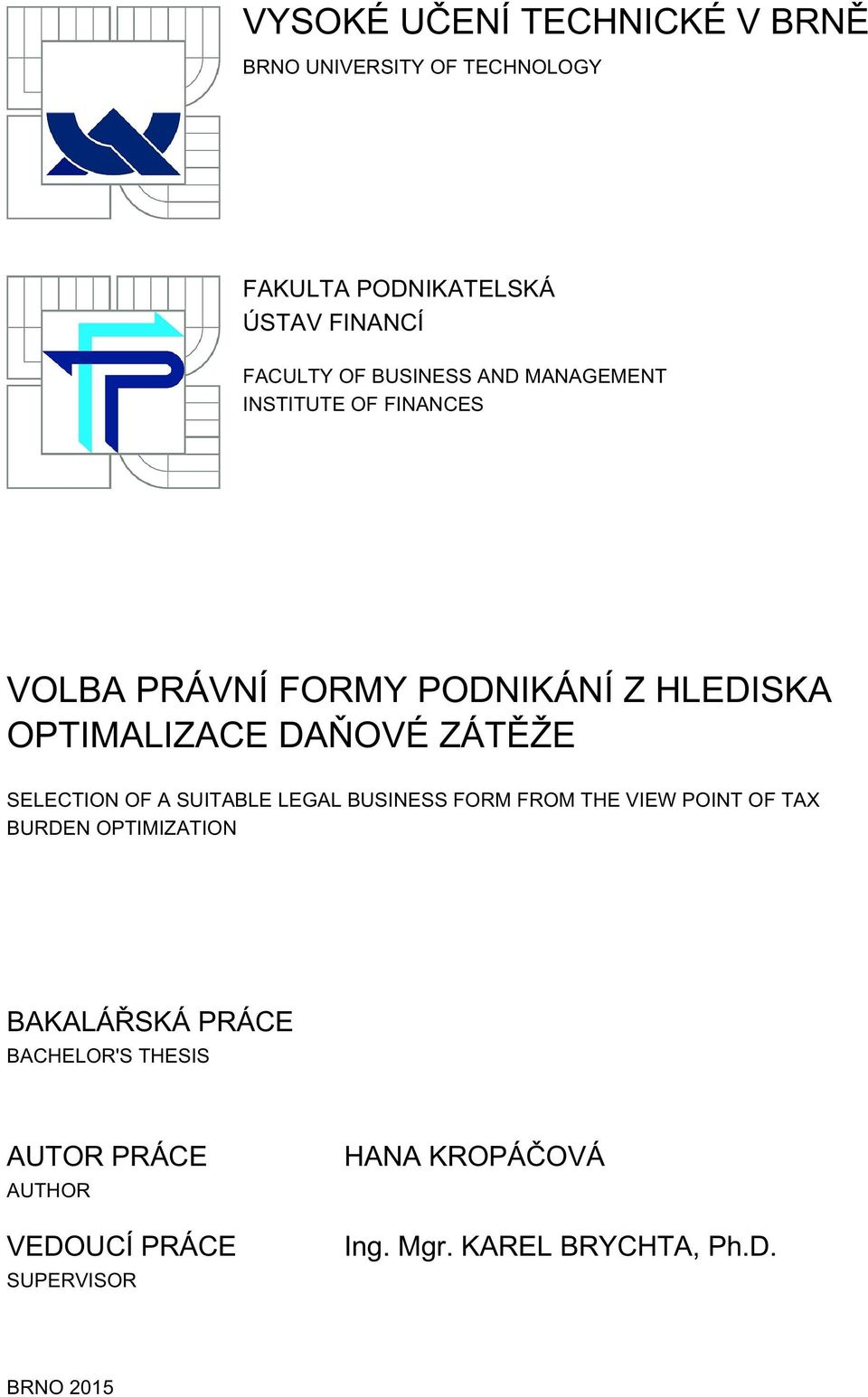 ZÁTĚŽE SELECTION OF A SUITABLE LEGAL BUSINESS FORM FROM THE VIEW POINT OF TAX BURDEN OPTIMIZATION BAKALÁŘSKÁ