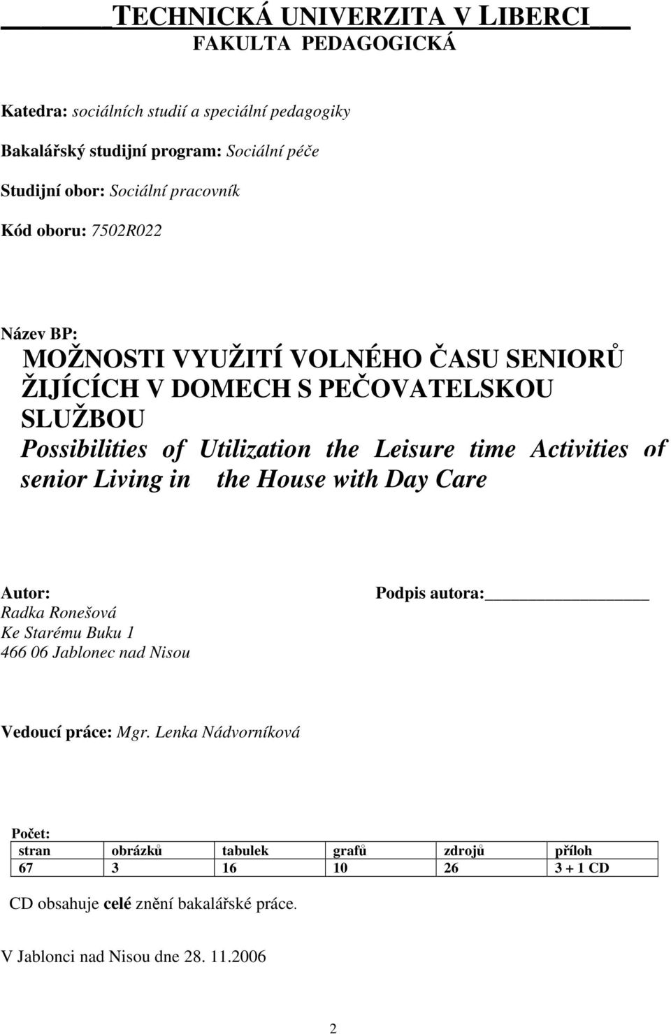 Leisure time Activities of senior Living in the House with Day Care Autor: Radka Ronešová Ke Starému Buku 1 466 06 Jablonec nad Nisou Podpis autora: Vedoucí práce:
