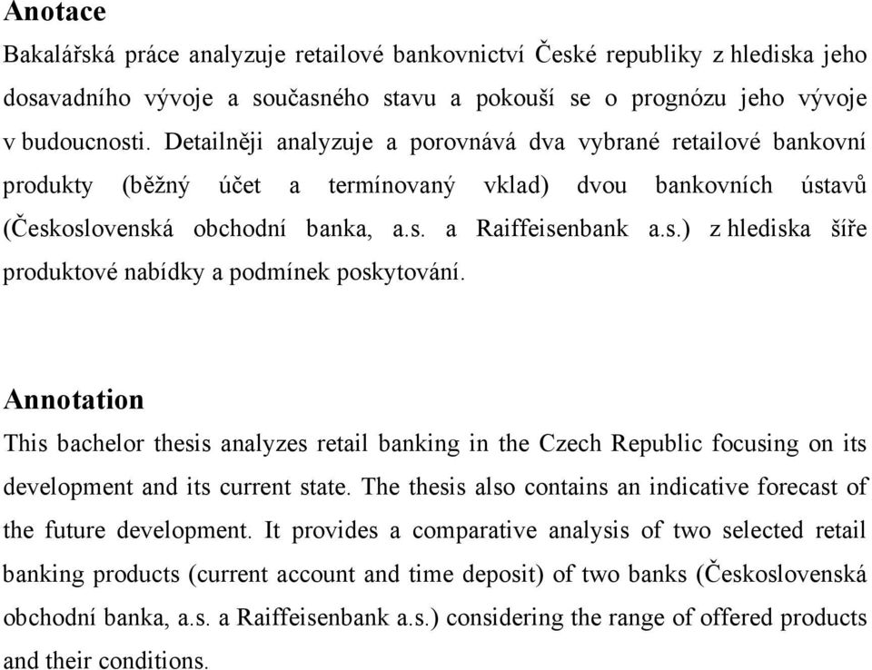 Annotation This bachelor thesis analyzes retail banking in the Czech Republic focusing on its development and its current state.