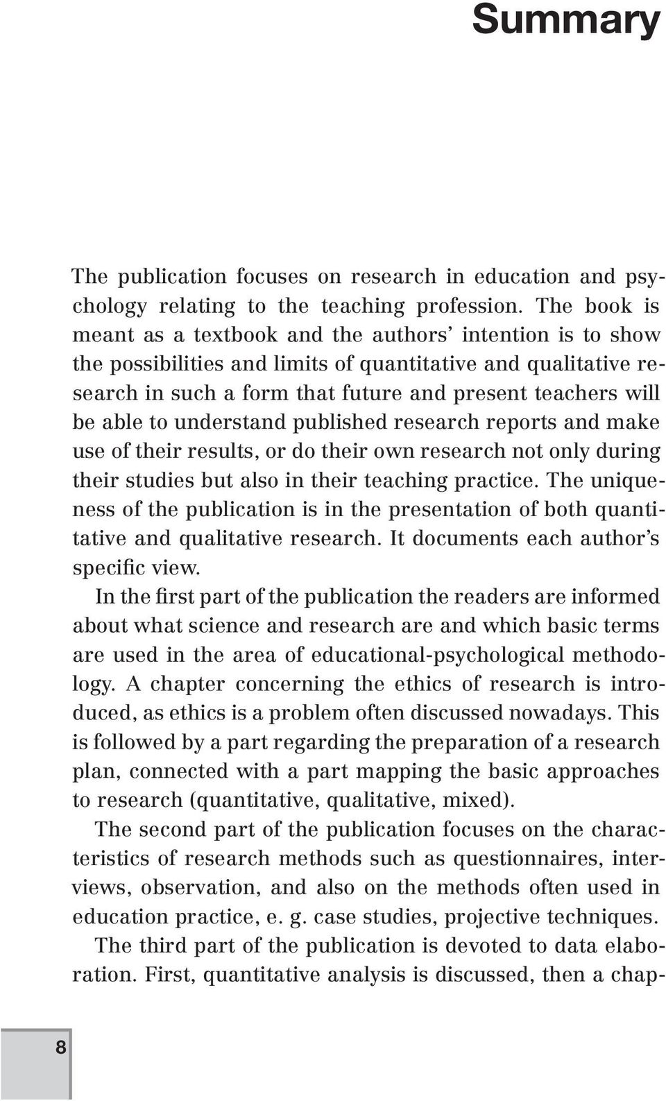 to understand published research reports and make use of their results, or do their own research not only during their studies but also in their teaching practice.