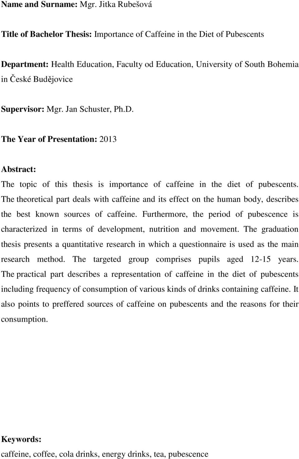 Supervisor: Mgr. Jan Schuster, Ph.D. The Year of Presentation: 2013 Abstract: The topic of this thesis is importance of caffeine in the diet of pubescents.