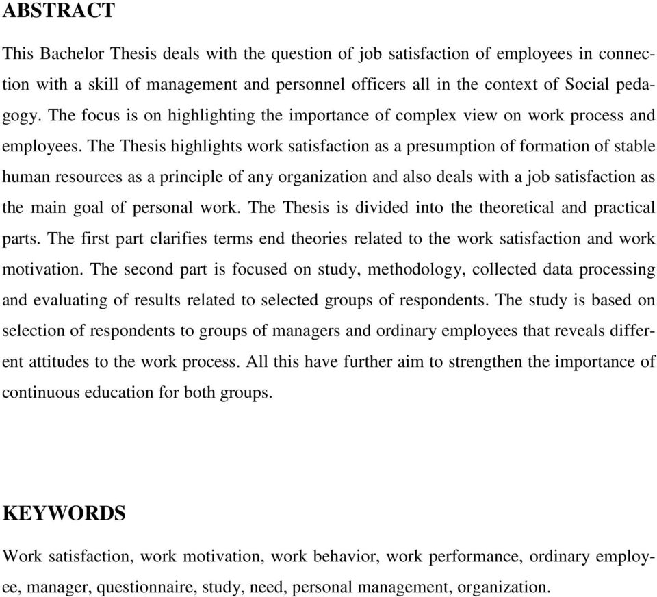 The Thesis highlights work satisfaction as a presumption of formation of stable human resources as a principle of any organization and also deals with a job satisfaction as the main goal of personal