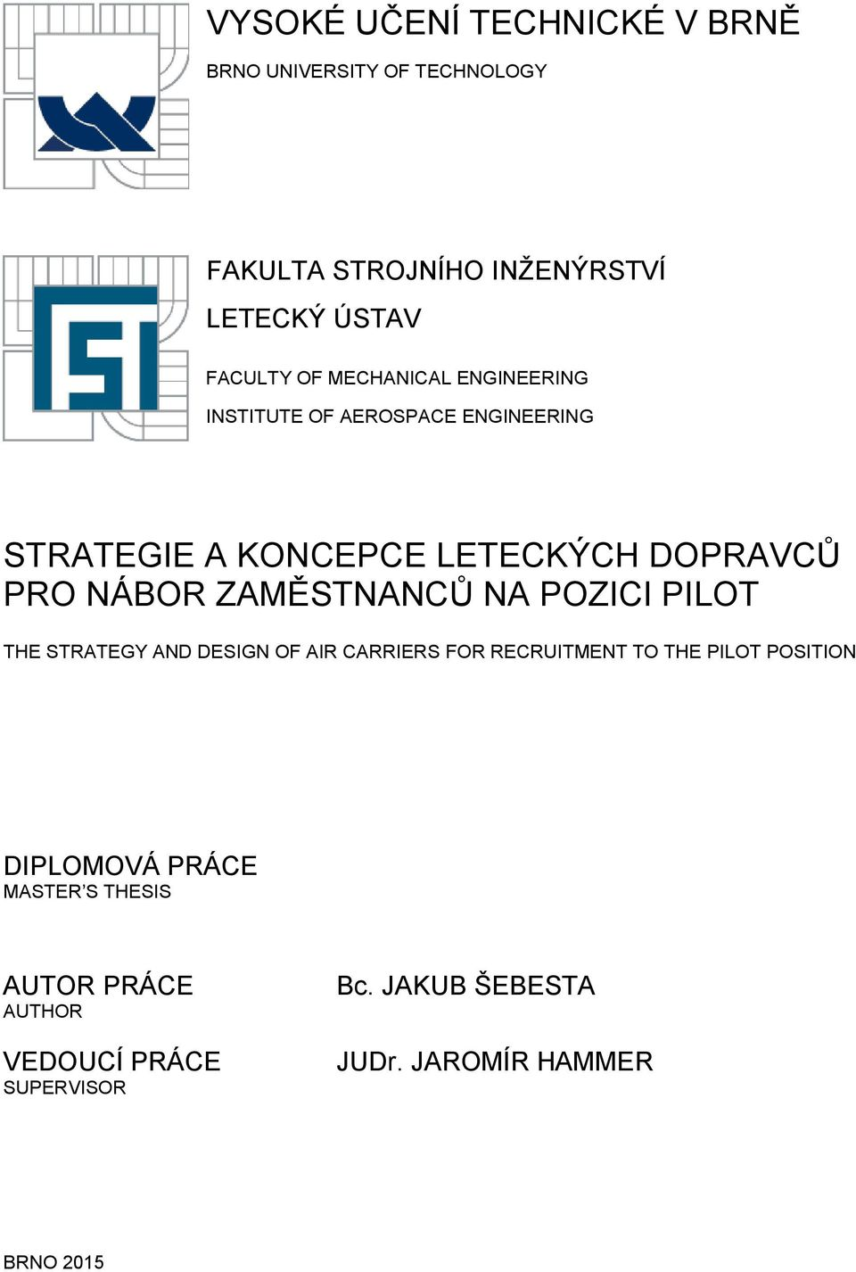 ZAMĚSTNANCŮ NA POZICI PILOT THE STRATEGY AND DESIGN OF AIR CARRIERS FOR RECRUITMENT TO THE PILOT POSITION