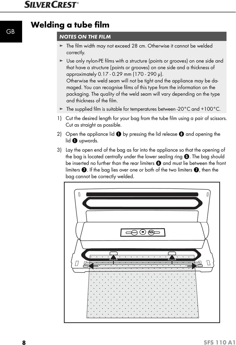 Otherwise the weld seam will not be tight and the appliance may be damaged. You can recognise fi lms of this type from the information on the packaging.