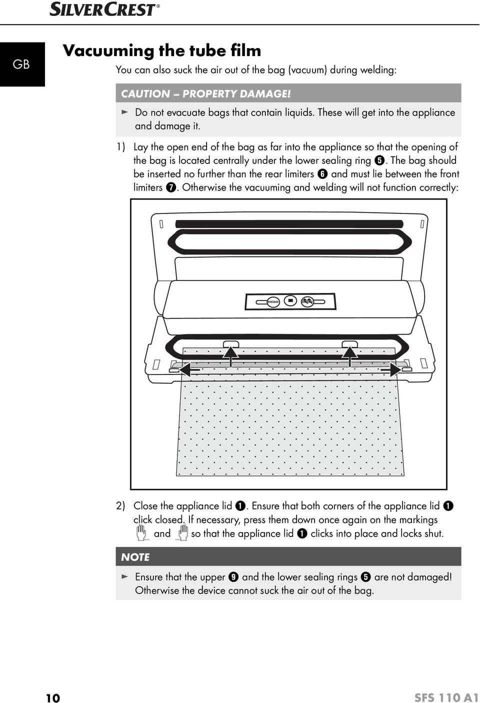 The bag should be inserted no further than the rear limiters 6 and must lie between the front limiters 7. Otherwise the vacuuming and welding will not function correctly: 2) Close the appliance lid 1.