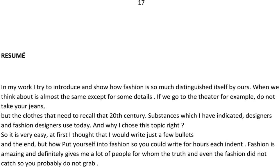 Substances which I have indicated, designers and fashion designers use today. And why I chose this topic right?