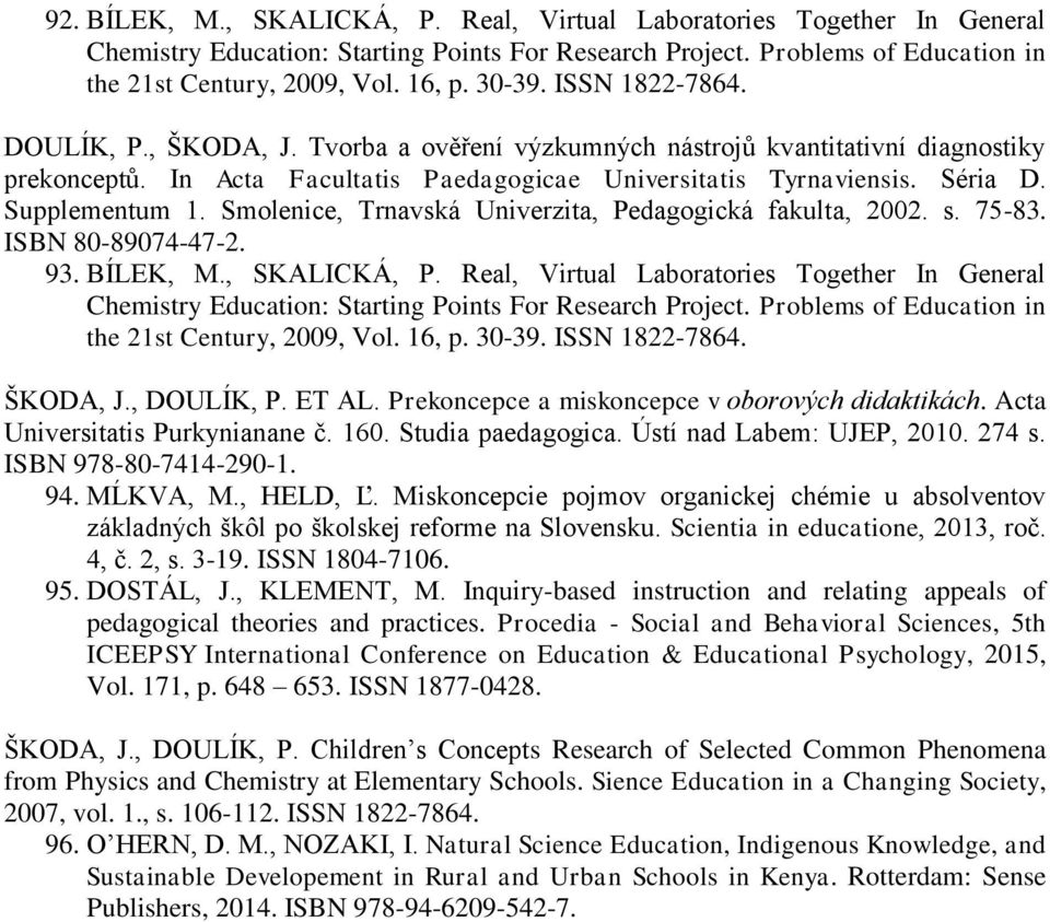 , SKALICKÁ, P. Real, Virtual Laboratories Together In General ŠKODA, J., DOULÍK, P. ET AL. Prekoncepce a miskoncepce v oborových didaktikách. Acta Universitatis Purkynianane č. 160.