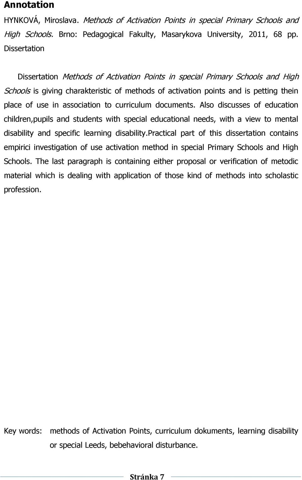 association to curriculum documents. Also discusses of education children,pupils and students with special educational needs, with a view to mental disability and specific learning disability.