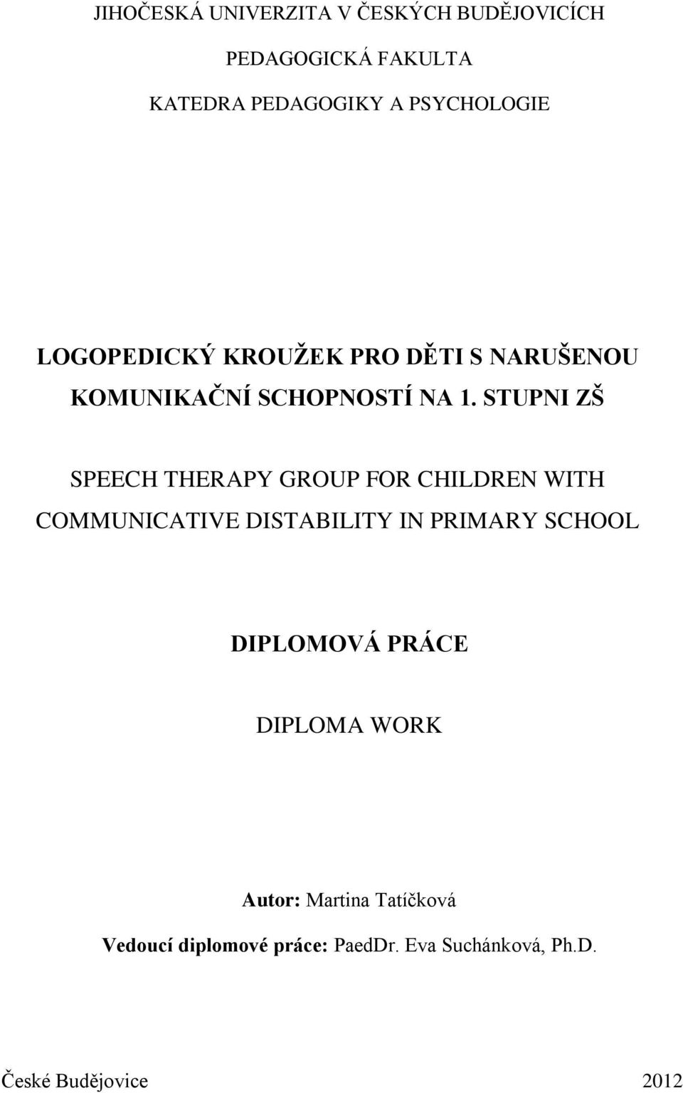 STUPNI ZŠ SPEECH THERAPY GROUP FOR CHILDREN WITH COMMUNICATIVE DISTABILITY IN PRIMARY SCHOOL