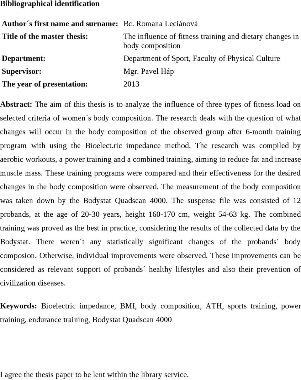 Faculty of Physical Culture Mgr. Pavel Háp Abstract: The aim of this thesis is to analyze the influence of three types of fitness load on selected criteria of women s body composition.