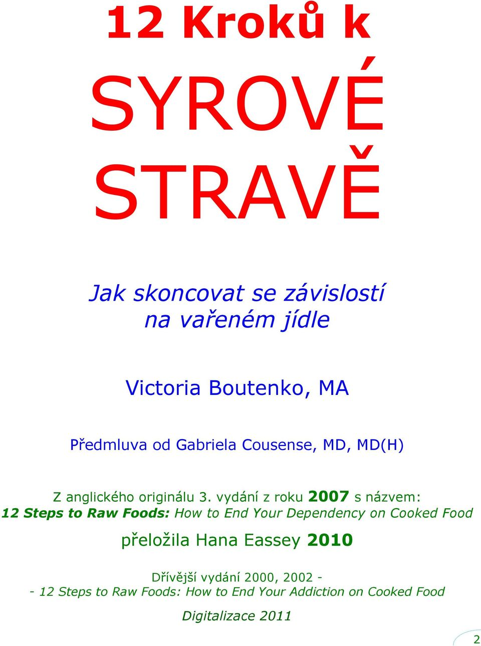vydání z roku 2007 s názvem: 12 Steps to Raw Foods: How to End Your Dependency on Cooked Food