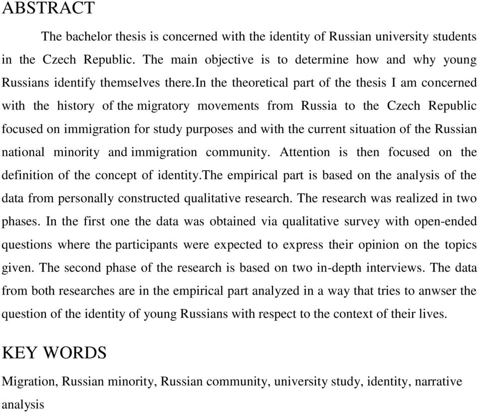 in the theoretical part of the thesis I am concerned with the history of the migratory movements from Russia to the Czech Republic focused on immigration for study purposes and with the current