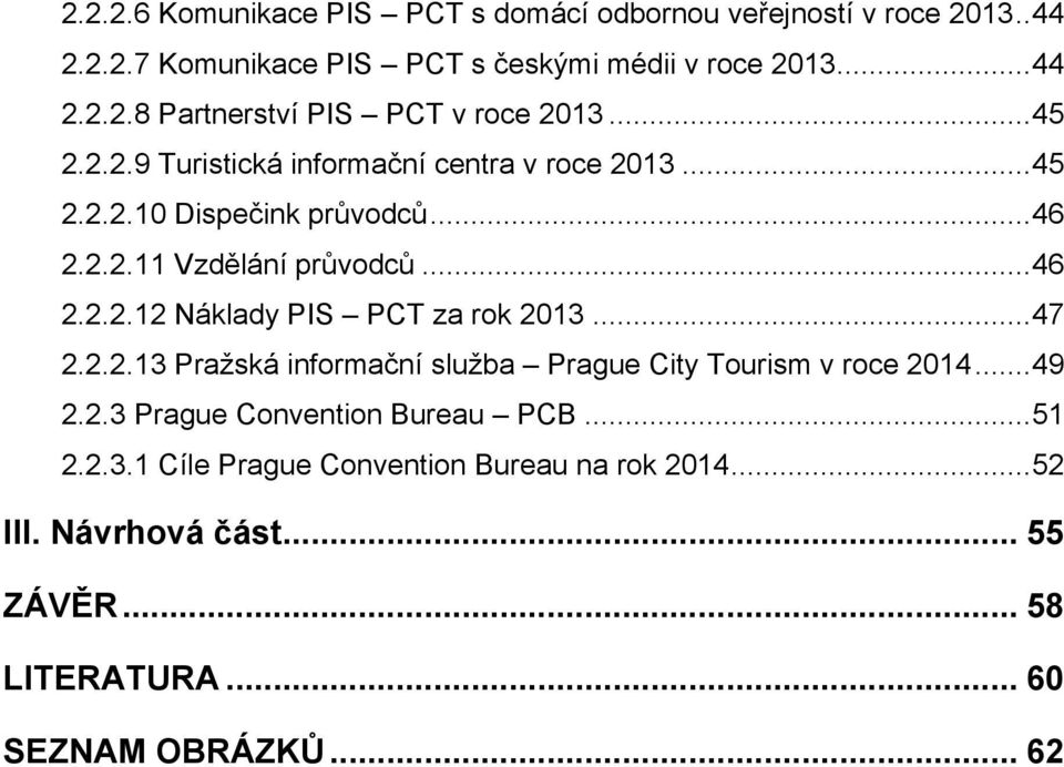 .. 47 2.2.2.13 Praţská informační sluţba Prague City Tourism v roce 2014... 49 2.2.3 Prague Convention Bureau PCB... 51 2.2.3.1 Cíle Prague Convention Bureau na rok 2014.
