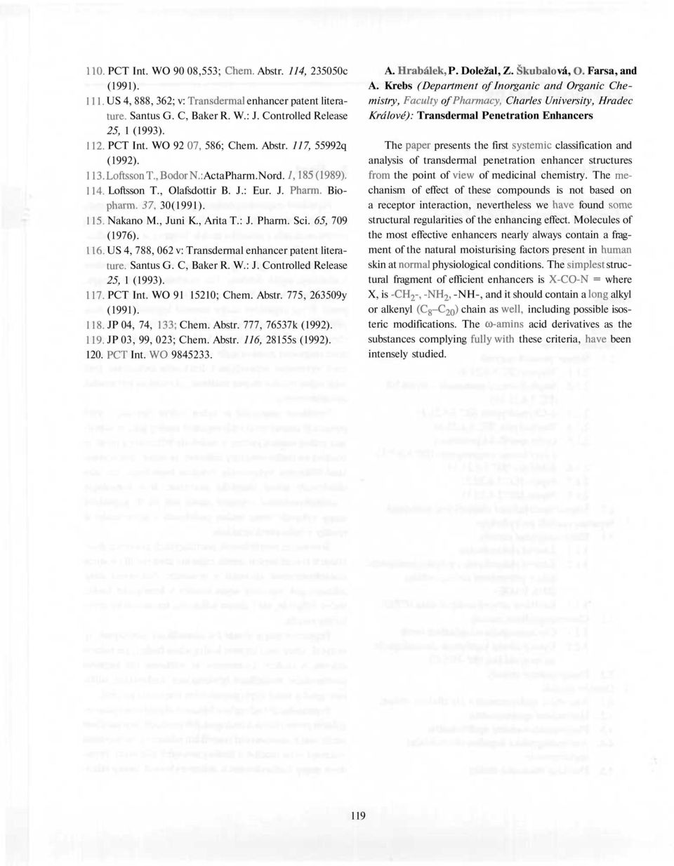 US 4, 788, 062 v: Transdermal enhancer patent literatuře. 117. PCT Int. WO 91 15210; Chem. Abstr. 775, 263509y (1991). 118. JP 04, 74, 133; Chem. Abstr. 777, 76537k (1992). 119. JP 03, 99, 023; Chem.