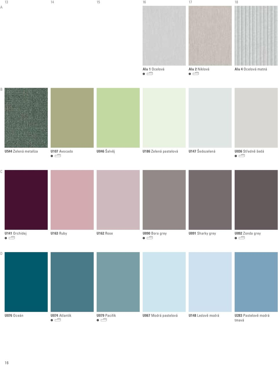 Orchidej U163 Ruby U162 Rose U090 Bora grey U091 Sharky grey U092 Zonda grey D U076 Oceán