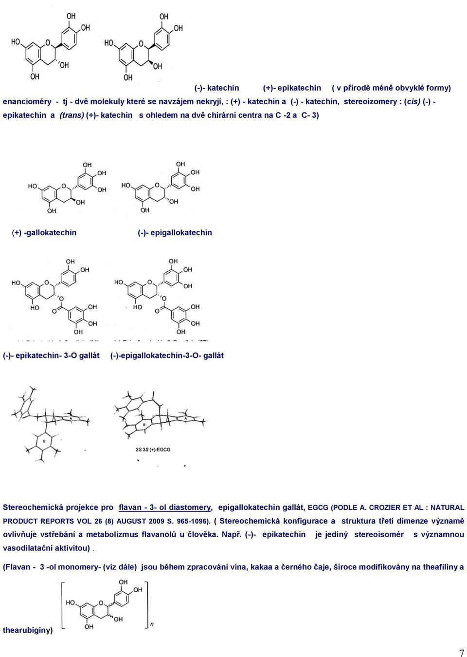 pro flavan - 3- ol diastomery, epigallokatechin gallát, EGCG (PODLE A. CROZIER ET AL : NATURAL PRODUCT REPORTS VOL 26 (8) AUGUST 2009 S. 965-1096).