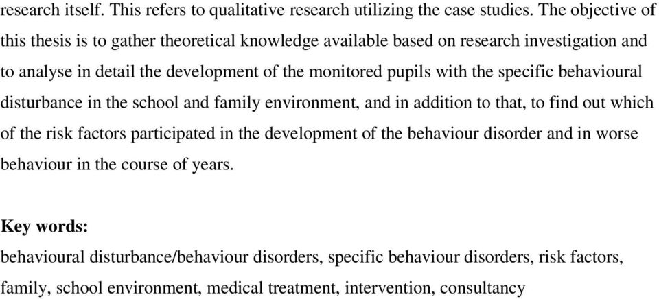 pupils with the specific behavioural disturbance in the school and family environment, and in addition to that, to find out which of the risk factors participated in