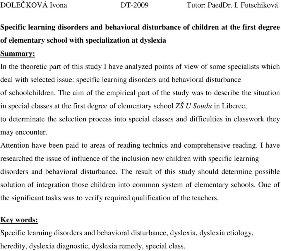 Futschiková Specific learning disorders and behavioral disturbance of children at the first degree of elementary school with specialization at dyslexia Summary: In the theoretic part of this study I