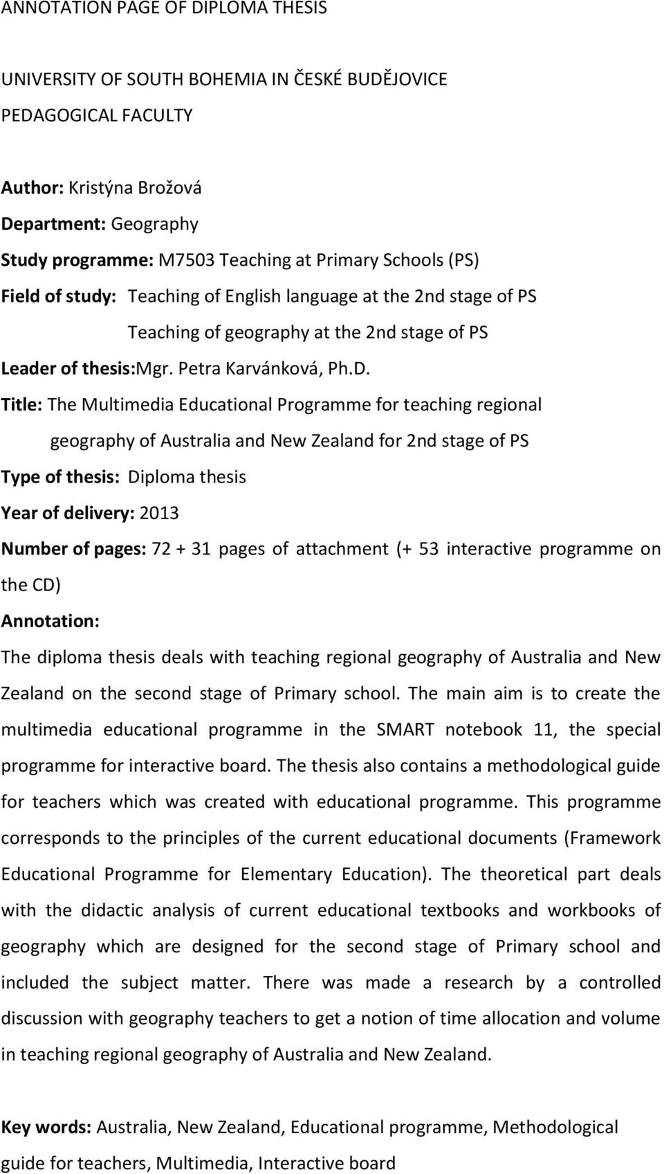 Title: The Multimedia Educational Programme for teaching regional geography of Australia and New Zealand for 2nd stage of PS Type of thesis: Diploma thesis Year of delivery: 2013 Number of pages: 72