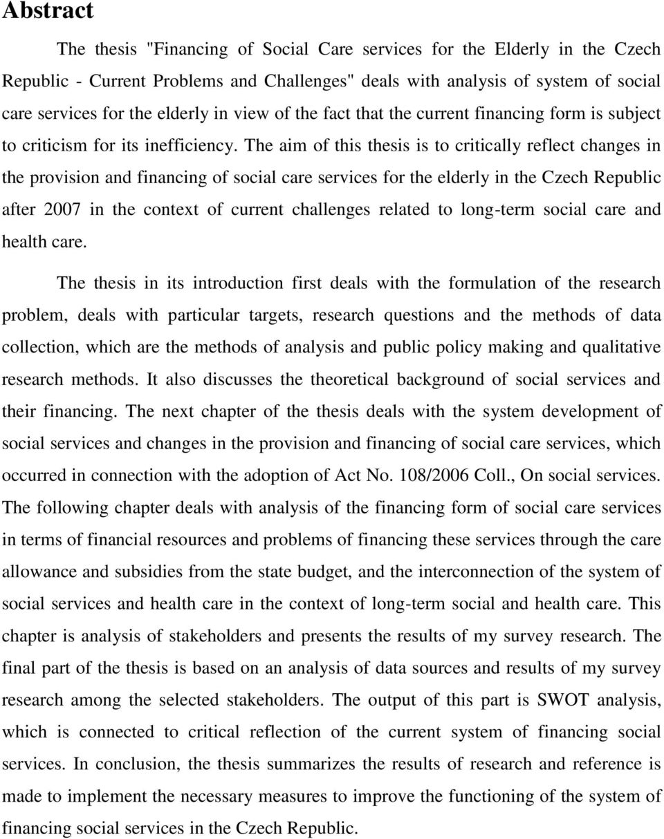 The aim of this thesis is to critically reflect changes in the provision and financing of social care services for the elderly in the Czech Republic after 2007 in the context of current challenges