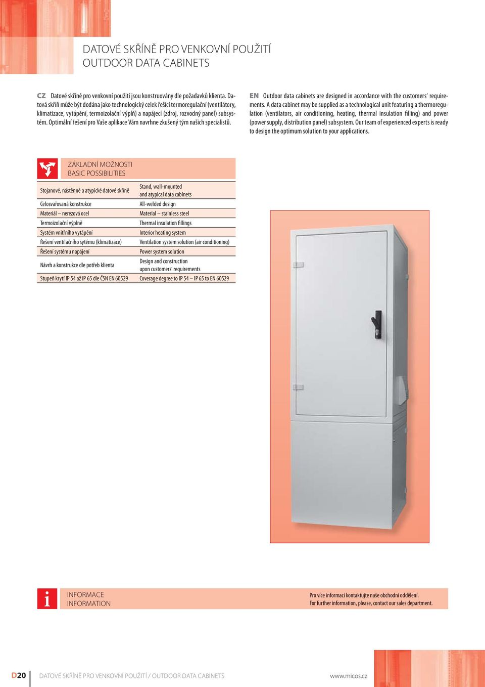 Optimální řešení pro Vaše aplikace Vám navrhne zkušený tým našich specialistů. EN Outdoor data cabinets are designed in accordance with the customers requirements.