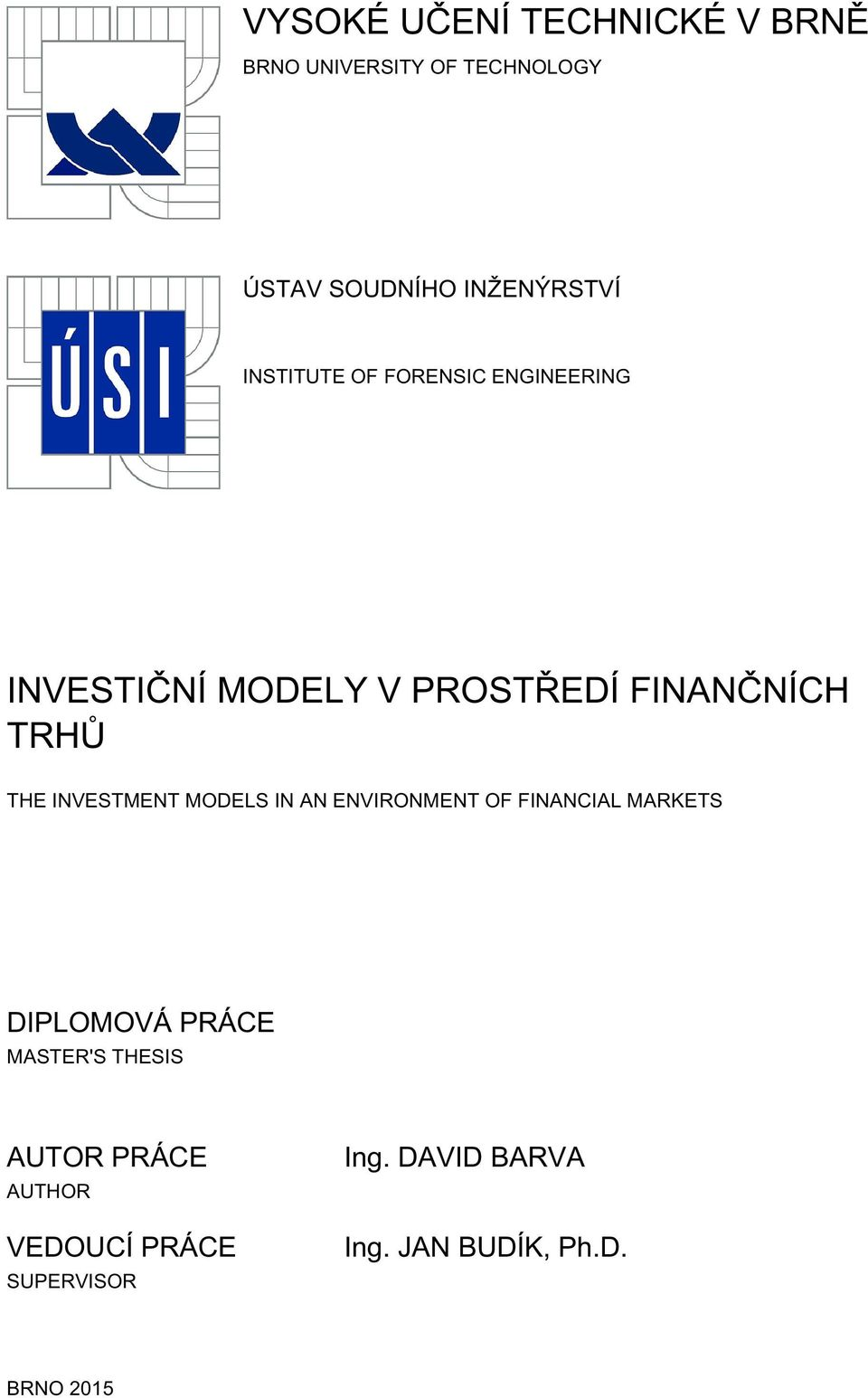 INVESTMENT MODELS IN AN ENVIRONMENT OF FINANCIAL MARKETS DIPLOMOVÁ PRÁCE MASTER'S