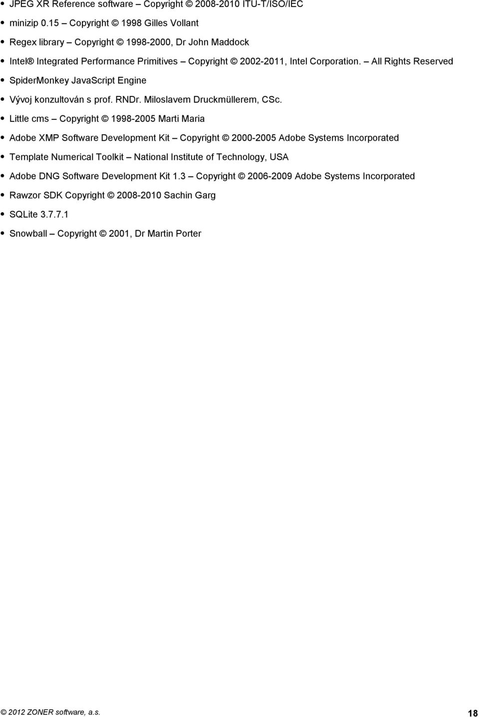All Rights Reserved SpiderMonkey JavaScript Engine Vývoj konzultován s prof. RNDr. Miloslavem Druckmüllerem, CSc.