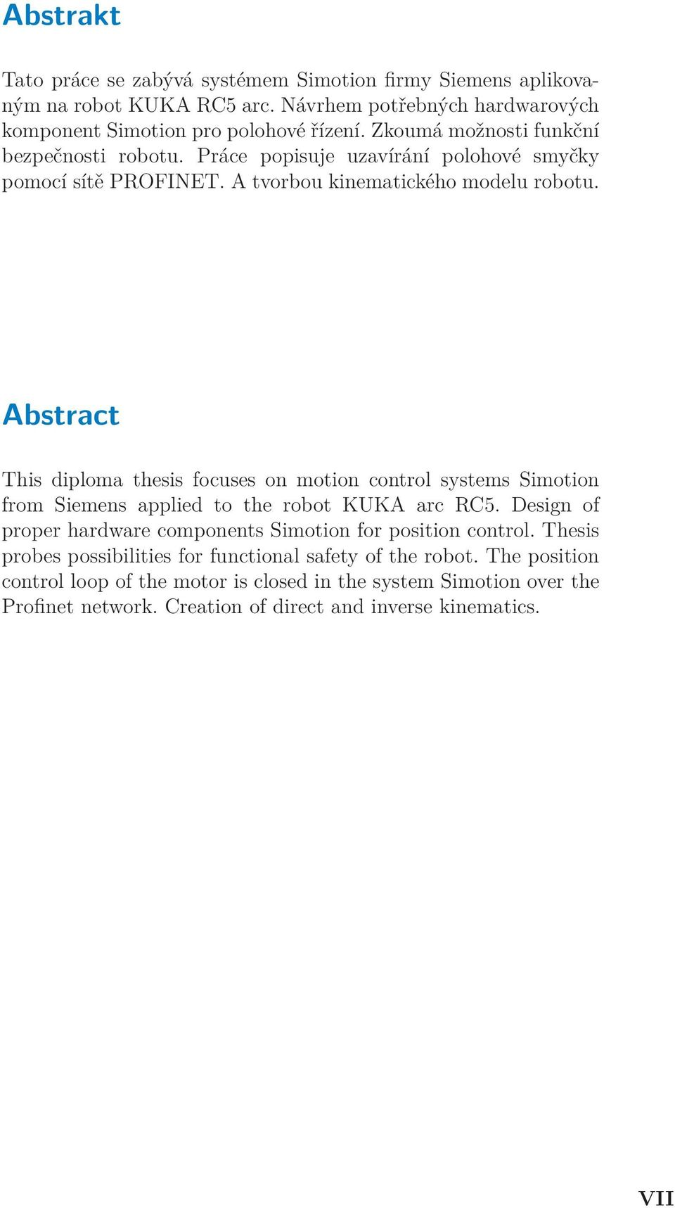 Abstract This diploma thesis focuses on motion control systems Simotion from Siemens applied to the robot KUKA arc RC5.