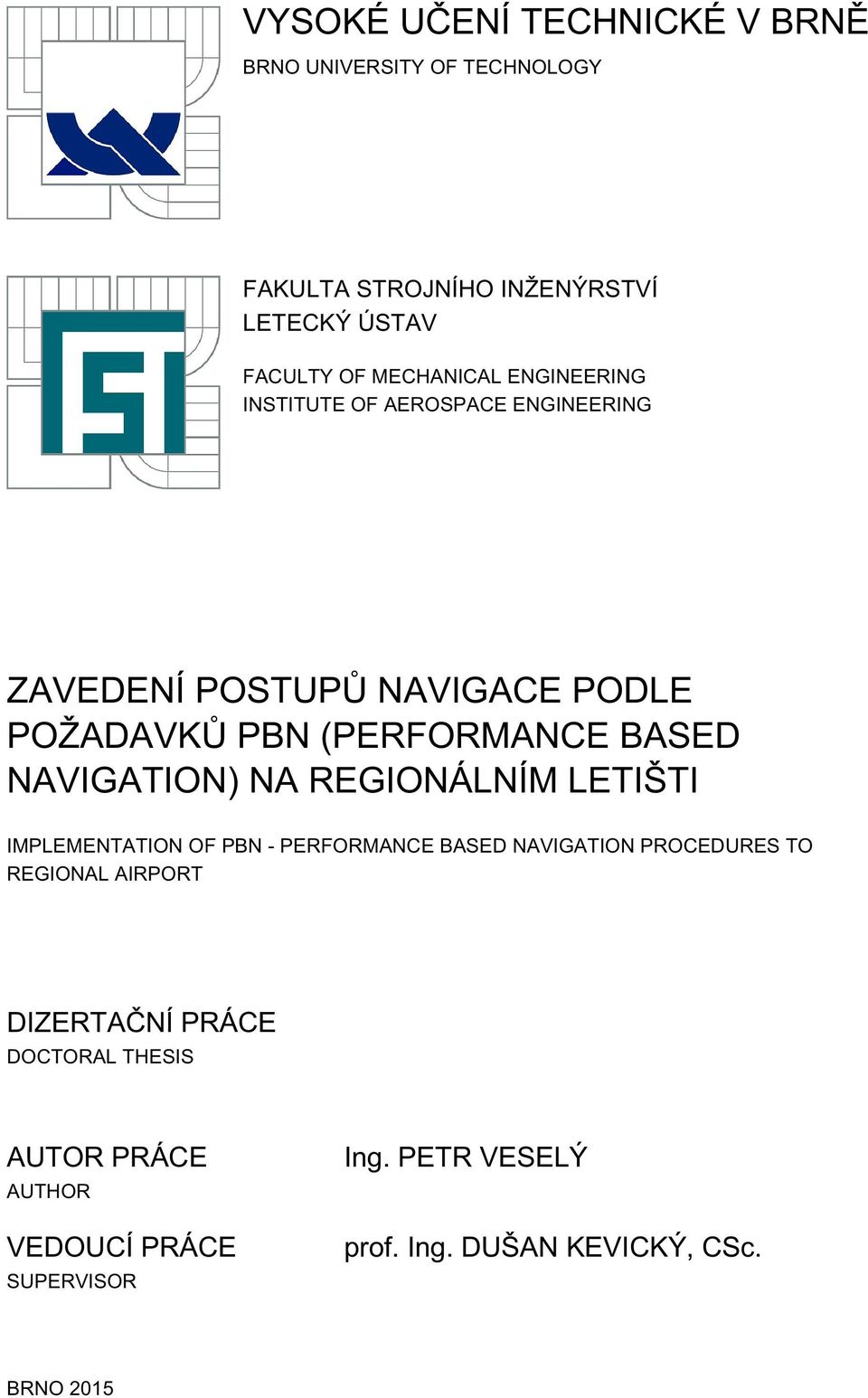 NAVIGATION) NA REGIONÁLNÍM LETIŠTI IMPLEMENTATION OF PBN - PERFORMANCE BASED NAVIGATION PROCEDURES TO REGIONAL AIRPORT
