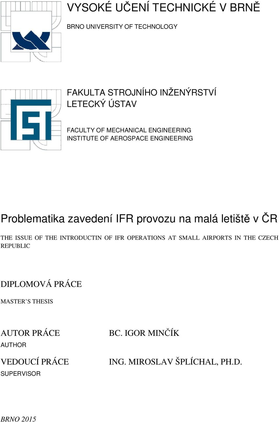 v ČR THE ISSUE OF THE INTRODUCTIN OF IFR OPERATIONS AT SMALL AIRPORTS IN THE CZECH REPUBLIC DIPLOMOVÁ PRÁCE