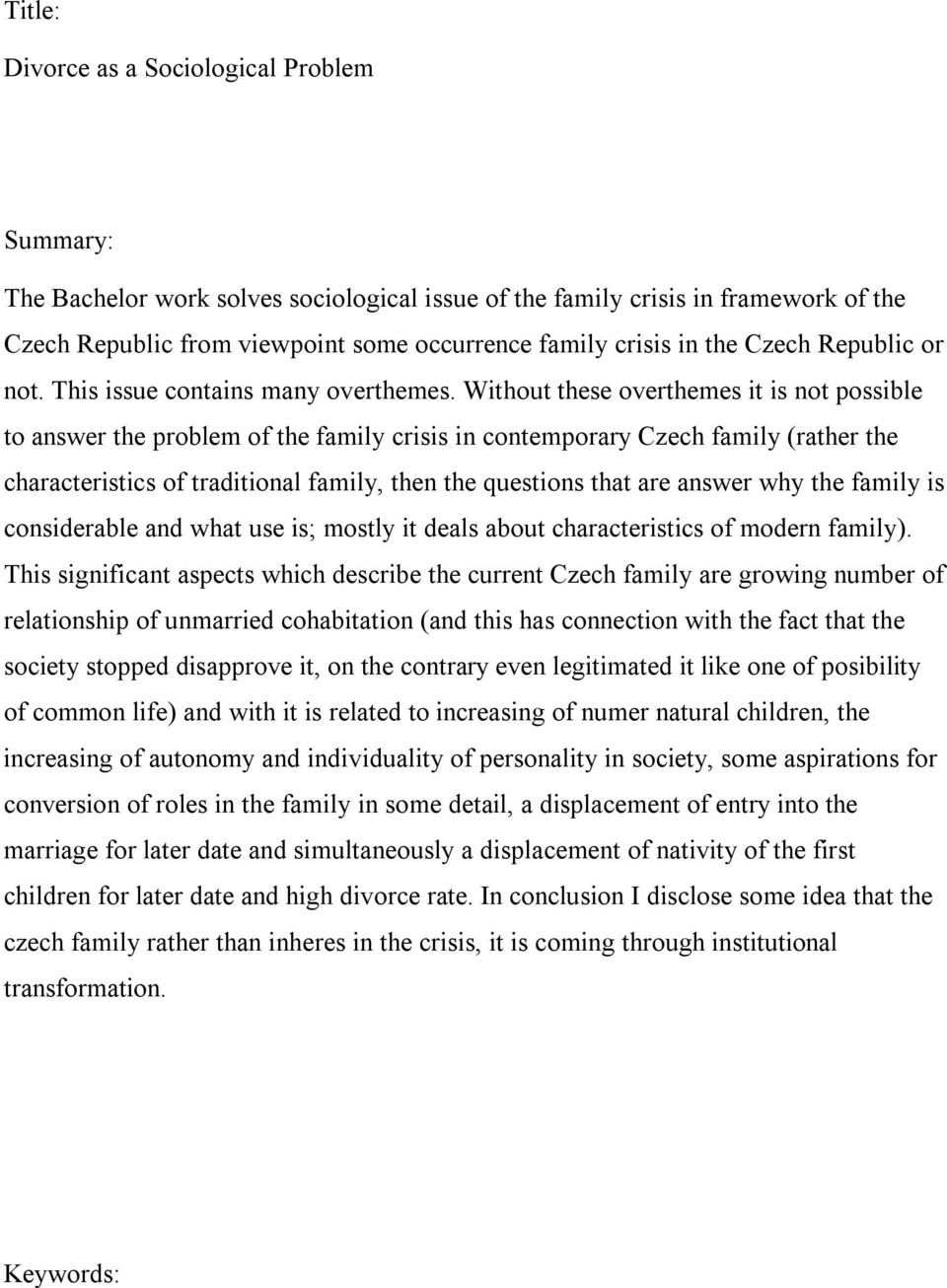 Without these overthemes it is not possible to answer the problem of the family crisis in contemporary Czech family (rather the characteristics of traditional family, then the questions that are