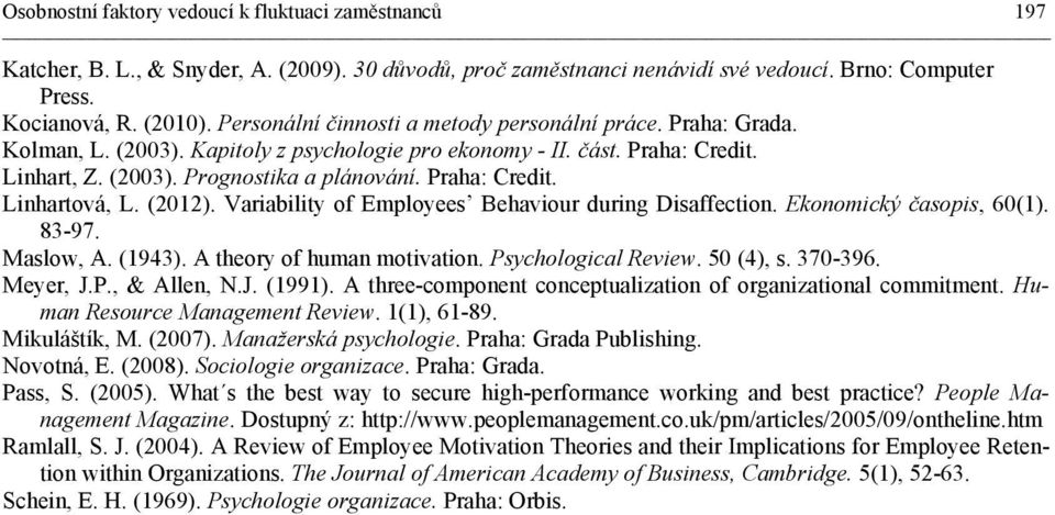 Praha: Credit. Linhartová, L. (2012). Variability of Employees Behaviour during Disaffection. Ekonomický časopis, 60(1). 83-97. Maslow, A. (1943). A theory of human motivation. Psychological Review.