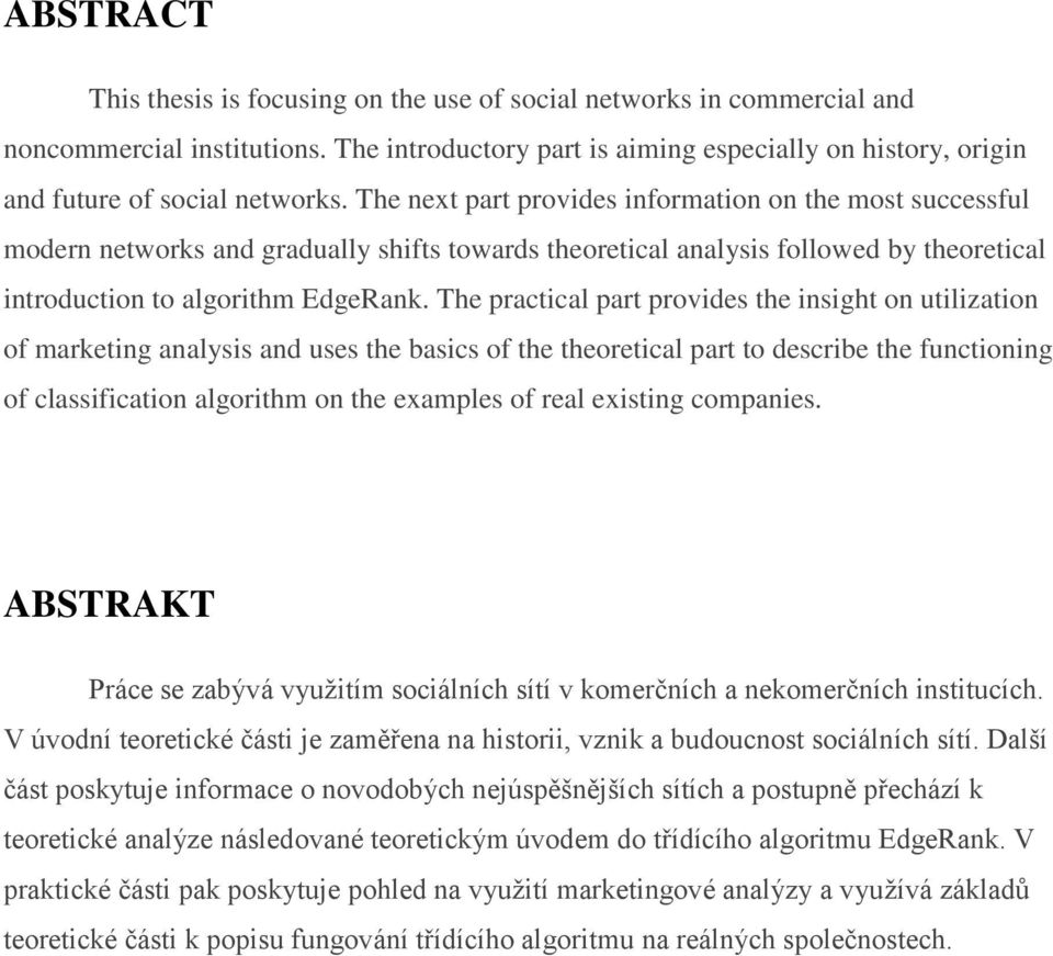 The next part provides information on the most successful modern networks and gradually shifts towards theoretical analysis followed by theoretical introduction to algorithm EdgeRank.